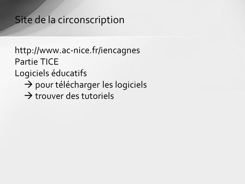 http://www.ac-nice.fr/iencagnes Partie TICE Logiciels éducatifs pour télécharger les logiciels trouver des tutoriels Site de la circonscription