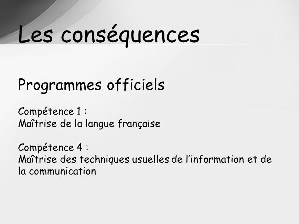 Les conséquences Programmes officiels Compétence 1 : Maîtrise de la langue française Compétence 4 : Maîtrise des techniques usuelles de linformation e