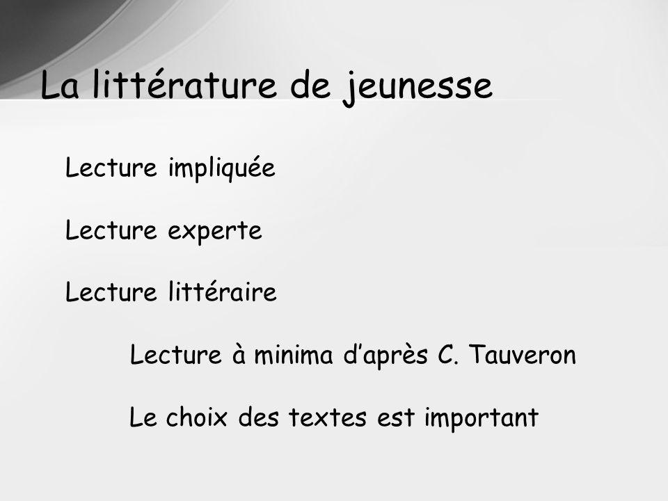 La littérature de jeunesse Lecture impliquée Lecture experte Lecture littéraire Lecture à minima daprès C. Tauveron Le choix des textes est important