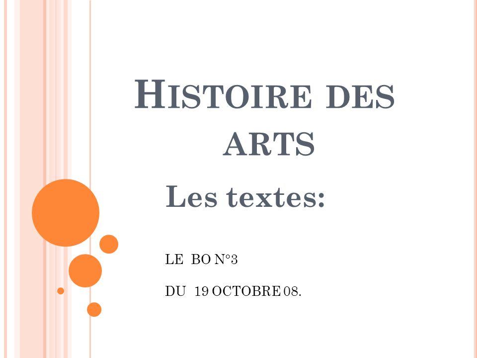 H ISTOIRE DES ARTS Les textes: LE BO N°3 DU 19 OCTOBRE 08.