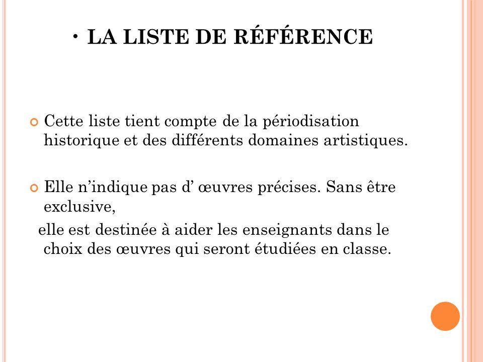 LA LISTE DE RÉFÉRENCE Cette liste tient compte de la périodisation historique et des différents domaines artistiques.