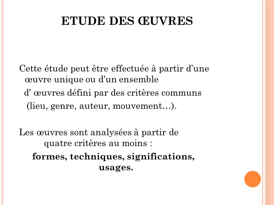 ETUDE DES ŒUVRES Cette étude peut être effectuée à partir dune œuvre unique ou dun ensemble d œuvres défini par des critères communs (lieu, genre, auteur, mouvement…).