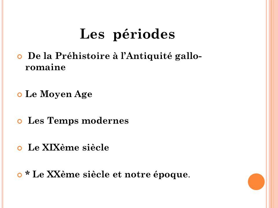 Les périodes De la Préhistoire à lAntiquité gallo- romaine Le Moyen Age Les Temps modernes Le XIXème siècle * Le XXème siècle et notre époque.