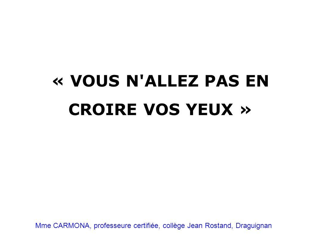 « VOUS N'ALLEZ PAS EN CROIRE VOS YEUX » Mme CARMONA, professeure certifiée, collège Jean Rostand, Draguignan