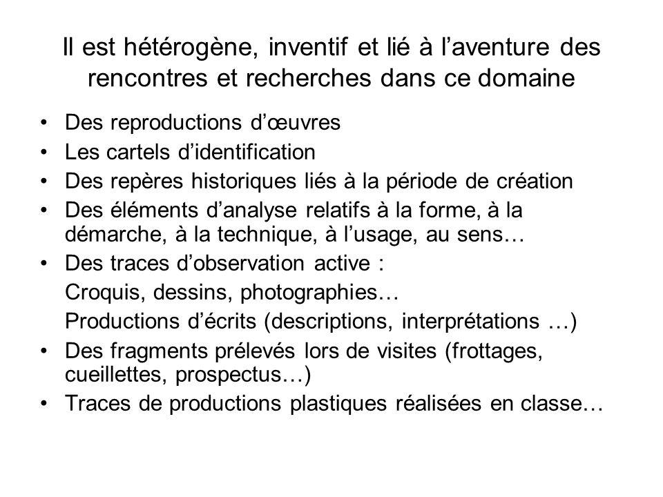 Il est hétérogène, inventif et lié à laventure des rencontres et recherches dans ce domaine Des reproductions dœuvres Les cartels didentification Des