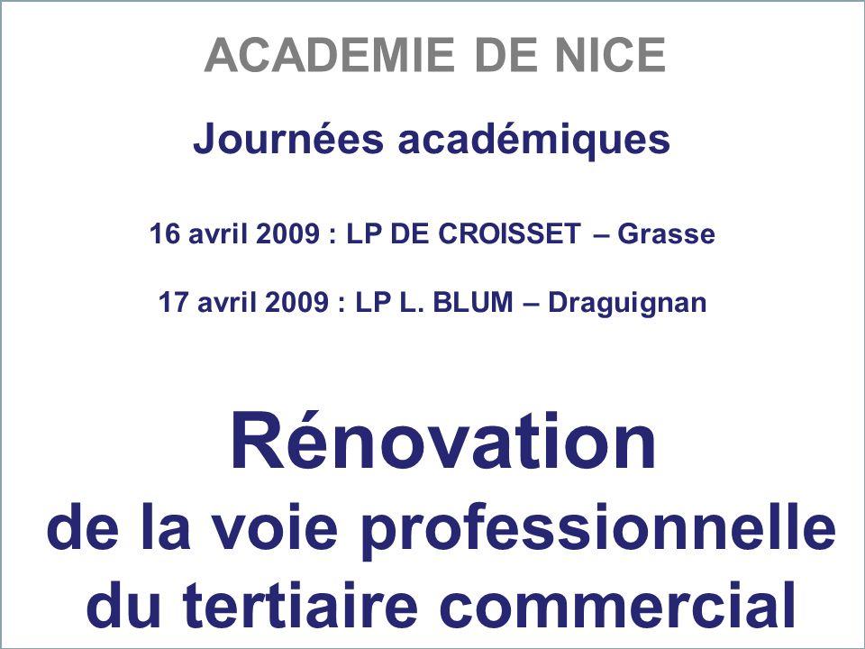 Journées académiques 16 avril 2009 : LP DE CROISSET – Grasse 17 avril 2009 : LP L. BLUM – Draguignan Rénovation de la voie professionnelle du tertiair