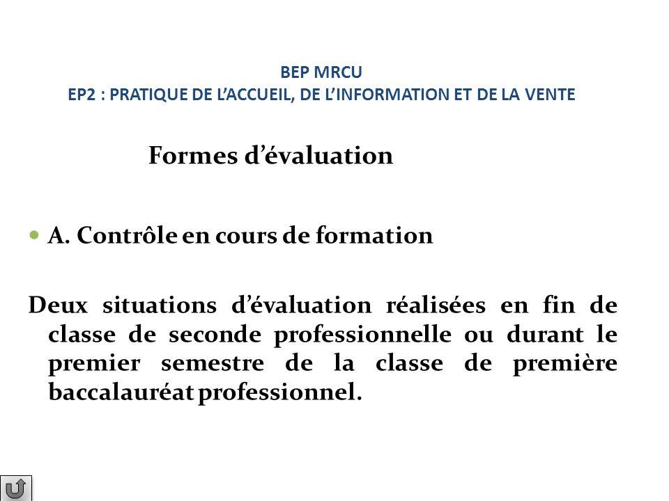 A. Contrôle en cours de formation Deux situations dévaluation réalisées en fin de classe de seconde professionnelle ou durant le premier semestre de l
