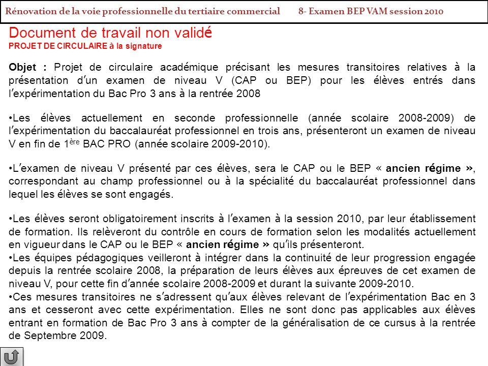 Rénovation de la voie professionnelle du tertiaire commercial 8- Examen BEP VAM session 2010 Document de travail non valid é PROJET DE CIRCULAIRE à la