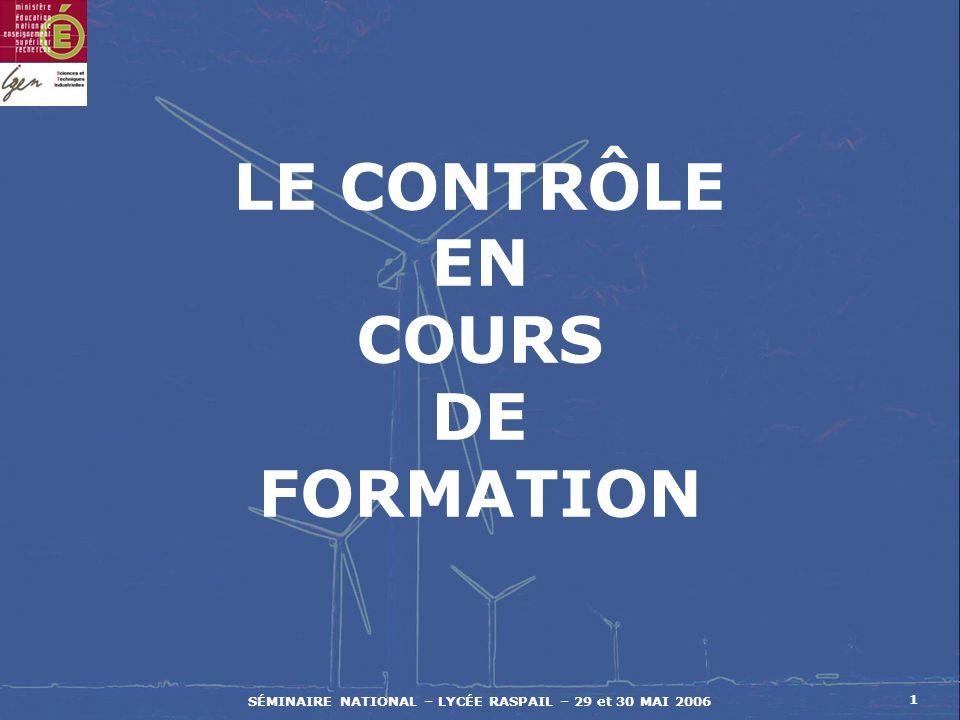 SÉMINAIRE NATIONAL – LYCÉE RASPAIL – 29 et 30 MAI 2006 2 1.LE CONCEPT LE CONTRÔLE EN COURS DE FORMATION