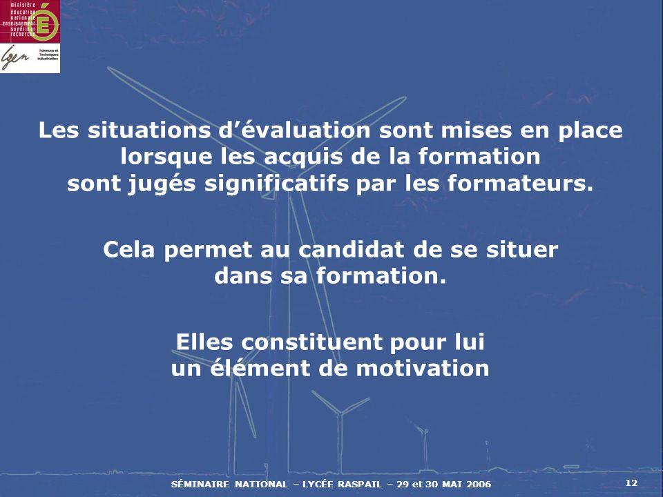 SÉMINAIRE NATIONAL – LYCÉE RASPAIL – 29 et 30 MAI 2006 12 Les situations dévaluation sont mises en place lorsque les acquis de la formation sont jugés significatifs par les formateurs.