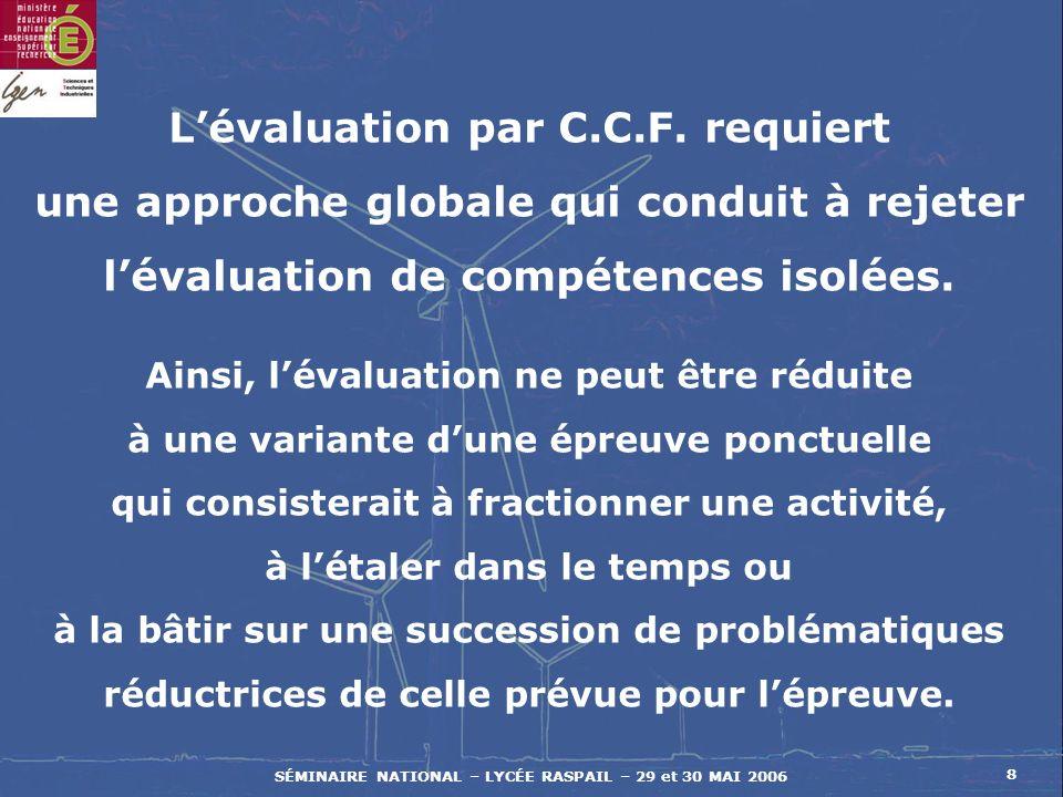 SÉMINAIRE NATIONAL – LYCÉE RASPAIL – 29 et 30 MAI 2006 8 Lévaluation par C.C.F.