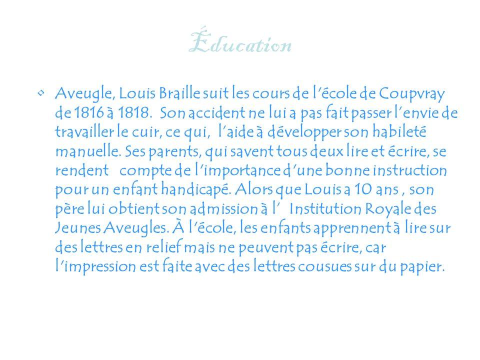 Éducation Aveugle, Louis Braille suit les cours de l'école de Coupvray de 1816 à 1818. Son accident ne lui a pas fait passer lenvie de travailler le c