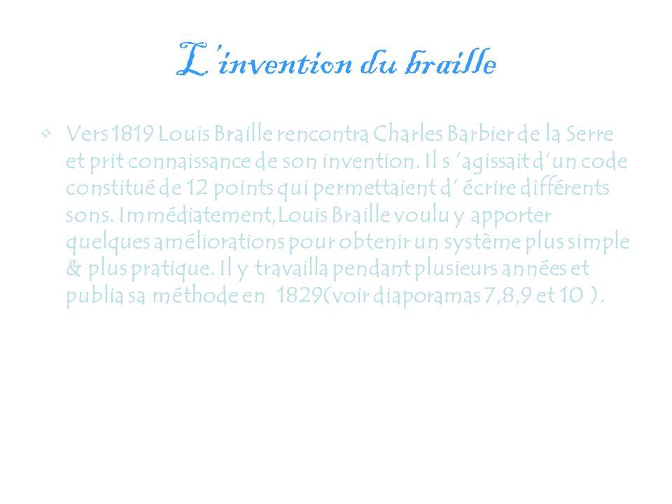 Linvention du braille Vers 1819 Louis Braille rencontra Charles Barbier de la Serre et prit connaissance de son invention. Il s agissait dun code cons