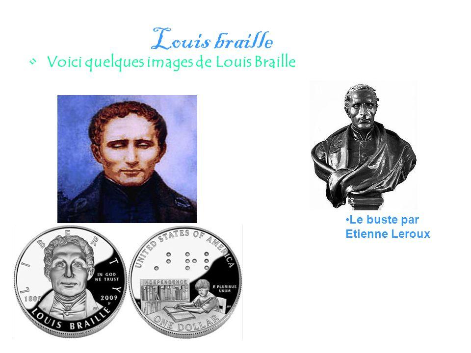 Louis braille Voici quelques images de Louis Braille Le buste par Etienne Leroux
