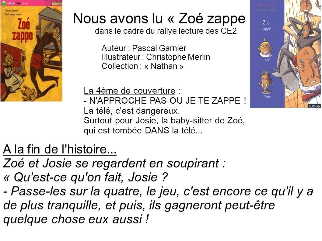 Nous avons lu « Zoé zappe » dans le cadre du rallye lecture des CE2. Auteur : Pascal Garnier Illustrateur : Christophe Merlin Collection : « Nathan »