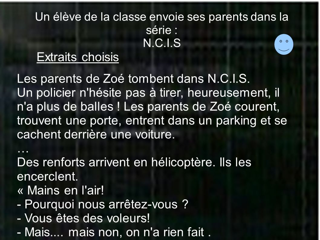 Un élève de la classe envoie ses parents dans la série : N.C.I.S Extraits choisis Les parents de Zoé tombent dans N.C.I.S. Un policier n'hésite pas à