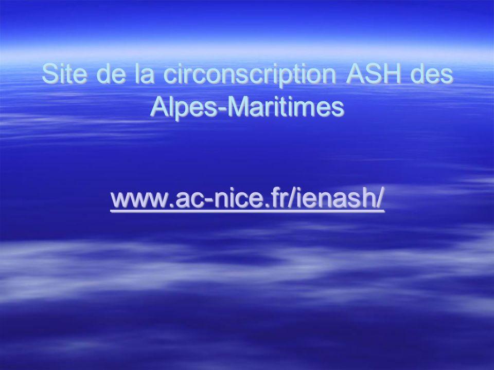 Site de la circonscription ASH des Alpes-Maritimes www.ac-nice.fr/ienash/