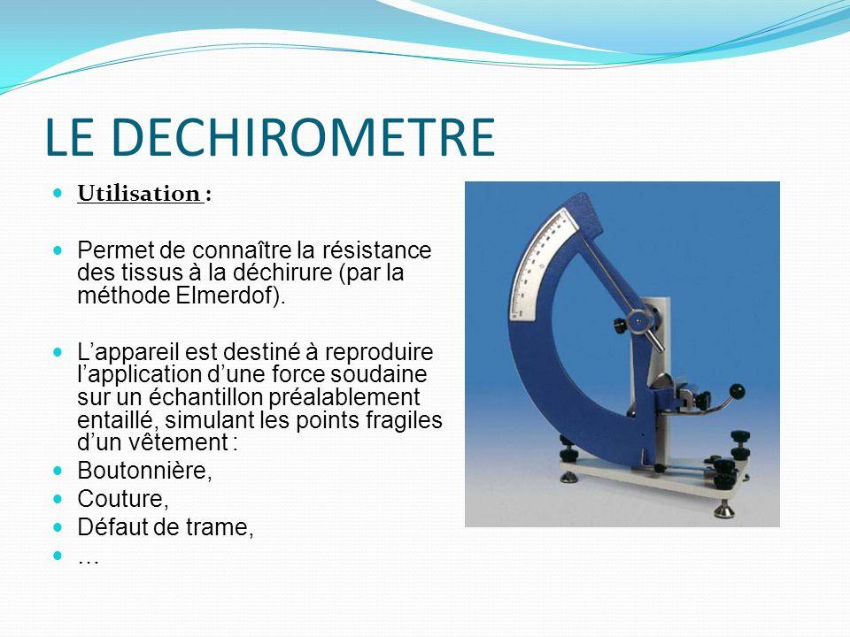 LE DECHIROMETRE Utilisation : Permet de connaître la résistance des tissus à la déchirure (par la méthode Elmerdof). Lappareil est destiné à reproduir