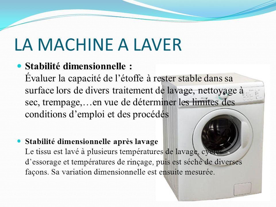 LA MACHINE A LAVER Stabilité dimensionnelle : Évaluer la capacité de létoffe à rester stable dans sa surface lors de divers traitement de lavage, nett