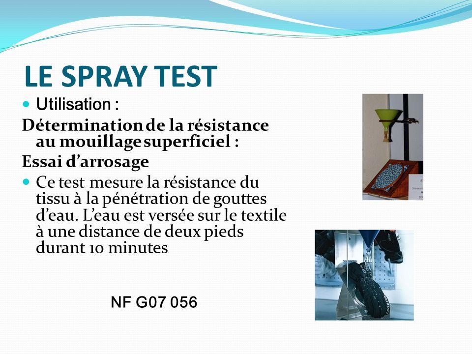 LE SPRAY TEST Utilisation : Détermination de la résistance au mouillage superficiel : Essai darrosage Ce test mesure la résistance du tissu à la pénét