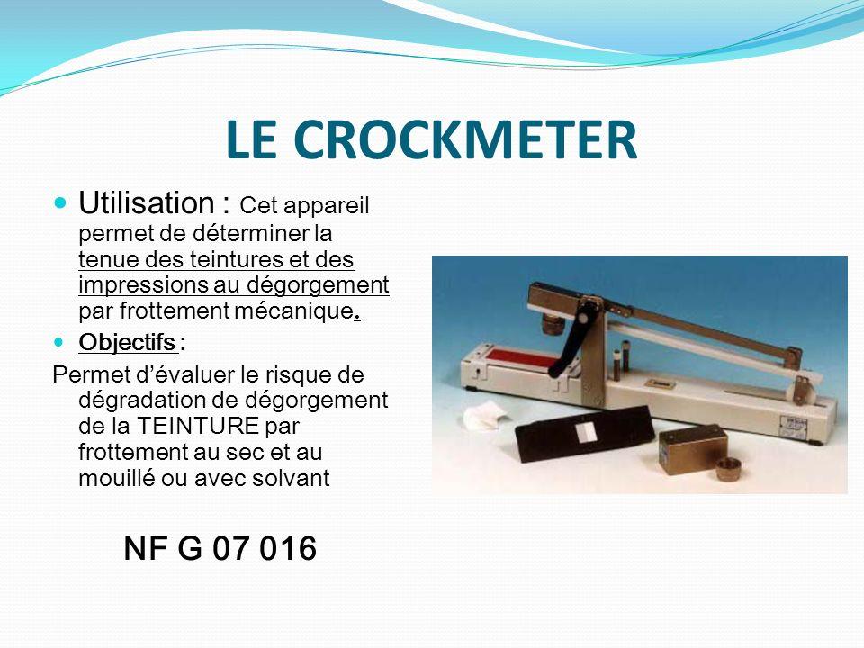 LE CROCKMETER Utilisation : Cet appareil permet de déterminer la tenue des teintures et des impressions au dégorgement par frottement mécanique. Objec