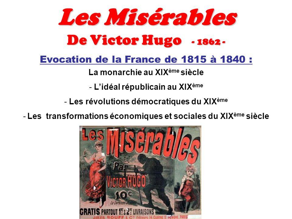 Les Misérables De Victor Hugo - 1862 - Evocation de la France de 1815 à 1840 : La monarchie au XIX ème siècle - Lidéal républicain au XIX ème - Les ré