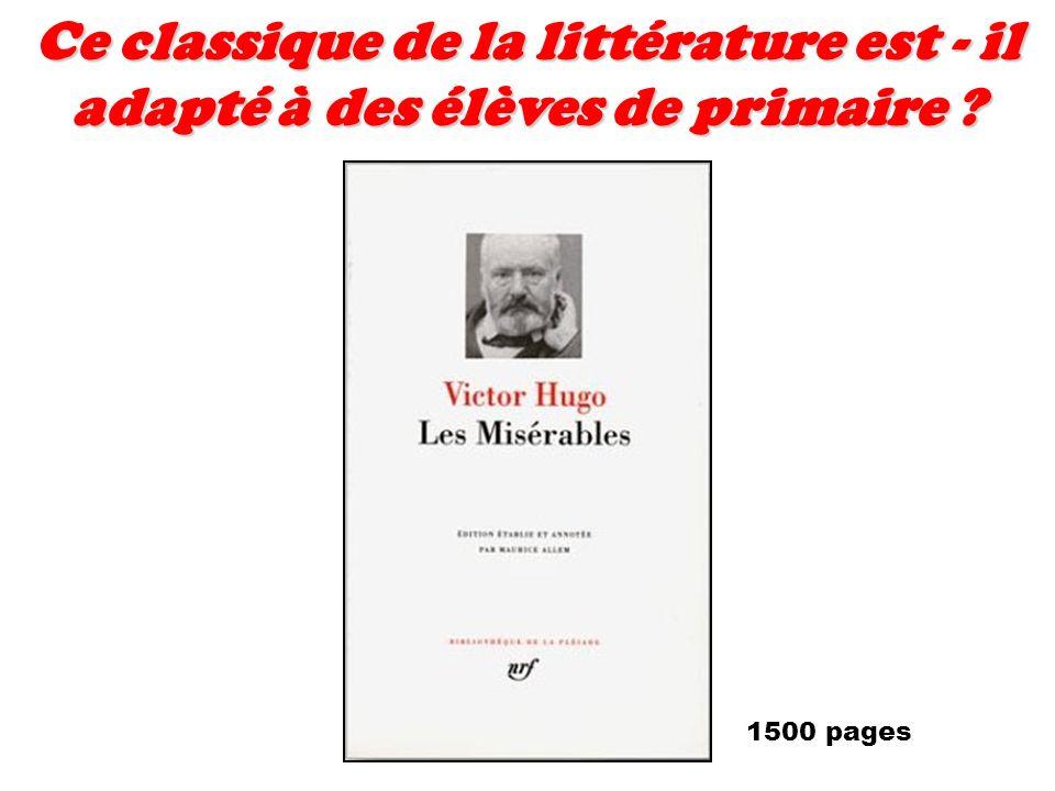 Ce classique de la littérature est - il adapté à des élèves de primaire ? 1500 pages