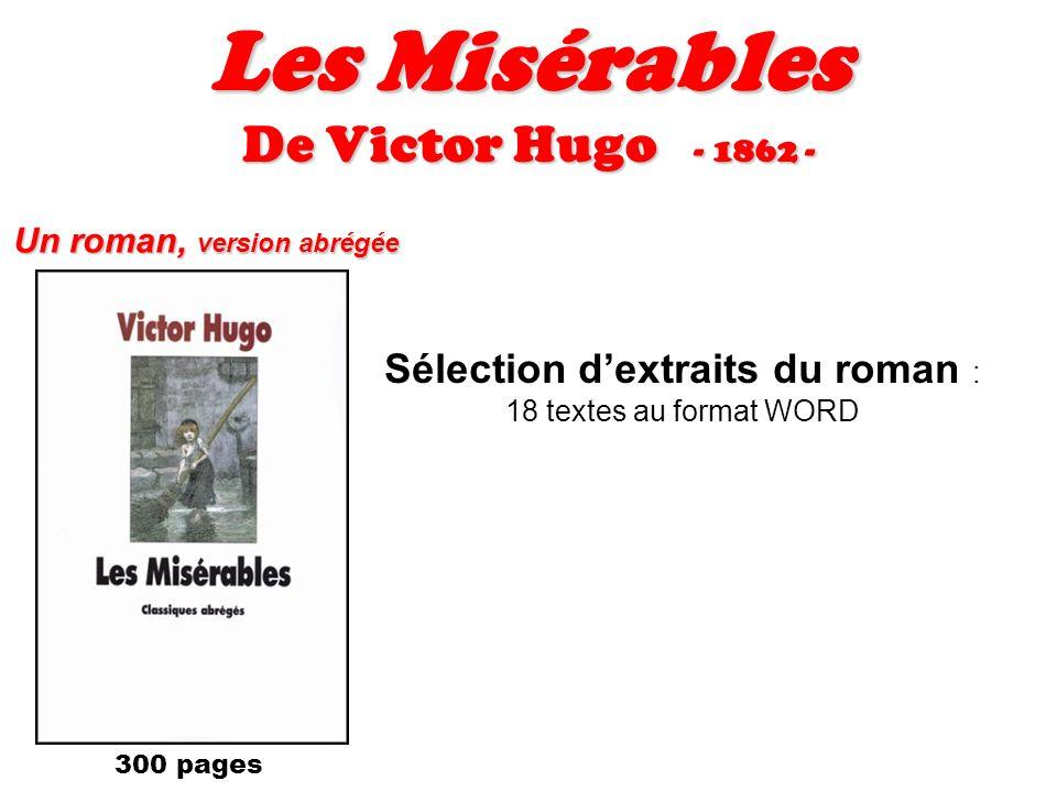 Les Misérables De Victor Hugo - 1862 - Un roman, version abrégée Sélection dextraits du roman : 18 textes au format WORD 300 pages