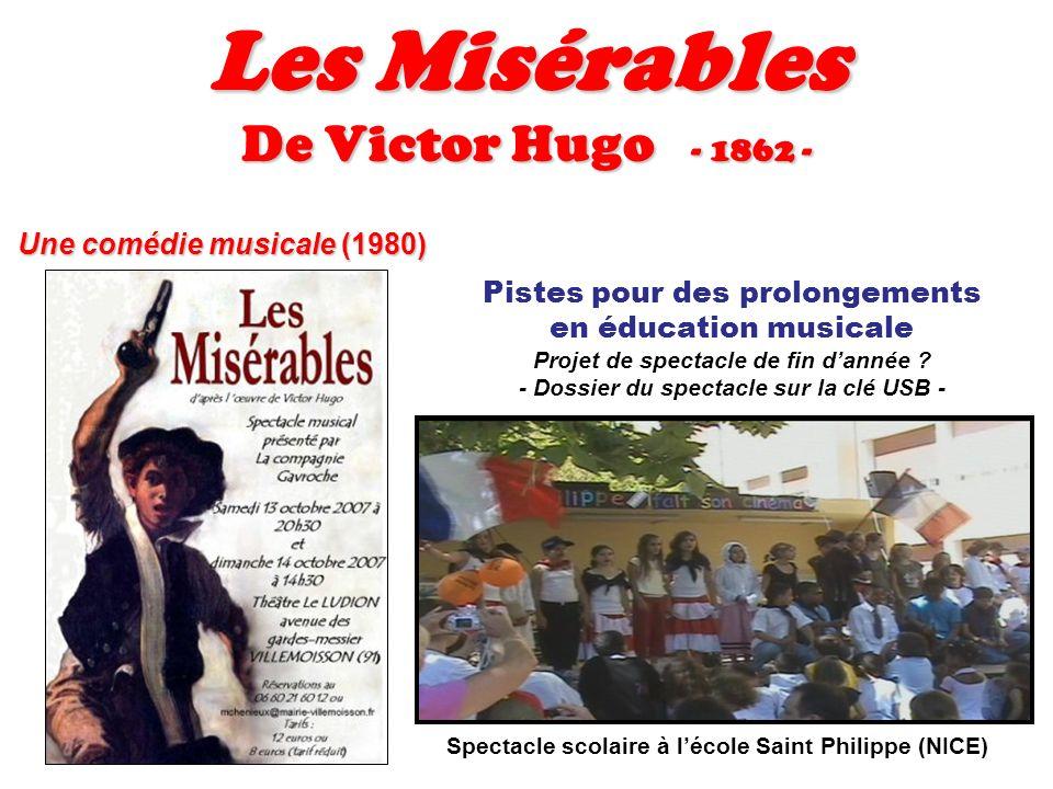 Les Misérables De Victor Hugo - 1862 - Une comédie musicale (1980) Pistes pour des prolongements en éducation musicale Projet de spectacle de fin dann