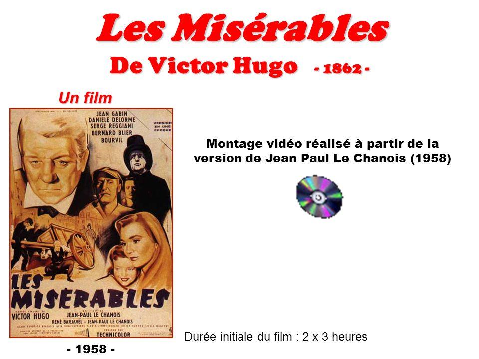 Les Misérables De Victor Hugo - 1862 - Un film Montage vidéo réalisé à partir de la version de Jean Paul Le Chanois (1958) Durée initiale du film : 2