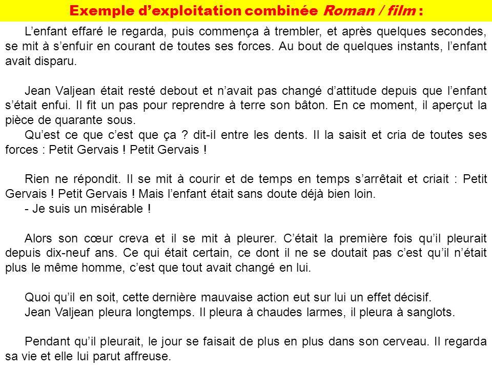 Exemple dexploitation combinée Roman / film : Lenfant effaré le regarda, puis commença à trembler, et après quelques secondes, se mit à senfuir en courant de toutes ses forces.