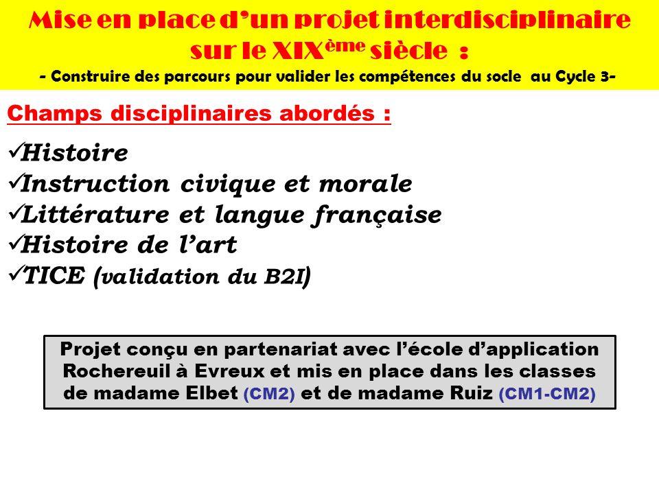 Histoire Instruction civique et morale Littérature et langue française Histoire de lart TICE ( validation du B2I ) Champs disciplinaires abordés : Pro