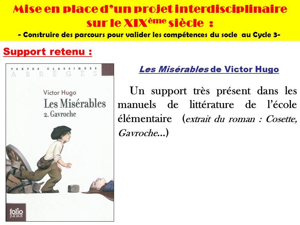 Support retenu : Un support très présent dans les manuels de littérature de lécole élémentaire ( extrait du roman : Cosette, Gavroche …) Les Misérable