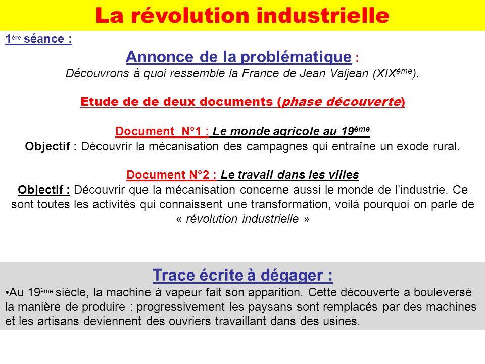 1 ère séance : Annonce de la problématique : Découvrons à quoi ressemble la France de Jean Valjean (XIX ème ). Etude de de deux documents (phase décou