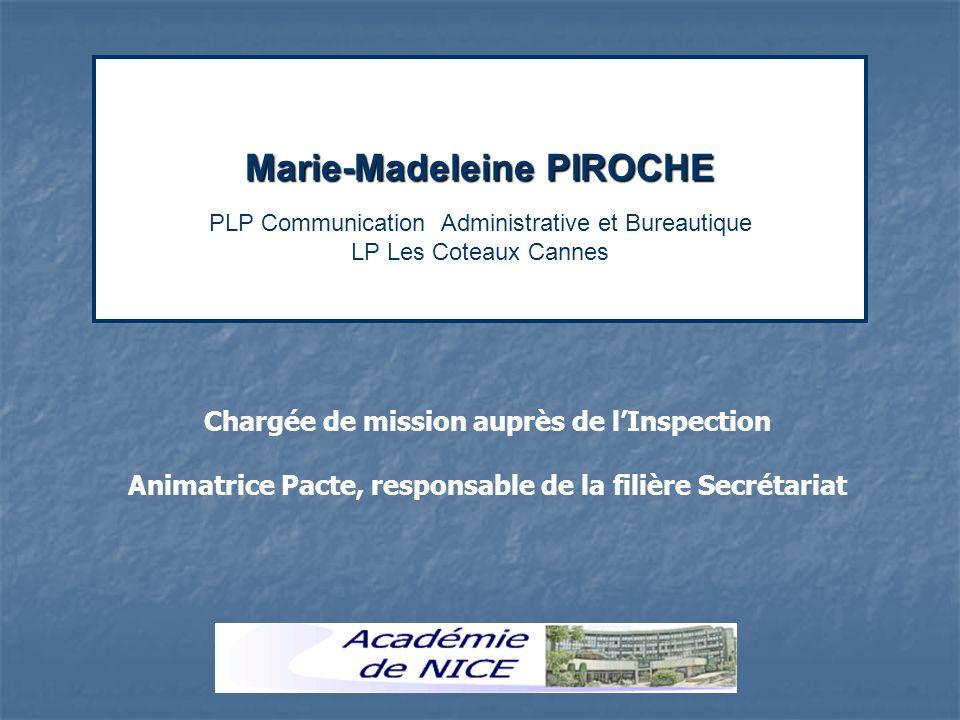 Marie-Madeleine PIROCHE Marie-Madeleine PIROCHE PLP Communication Administrative et Bureautique LP Les Coteaux Cannes Chargée de mission auprès de lInspection Animatrice Pacte, responsable de la filière Secrétariat