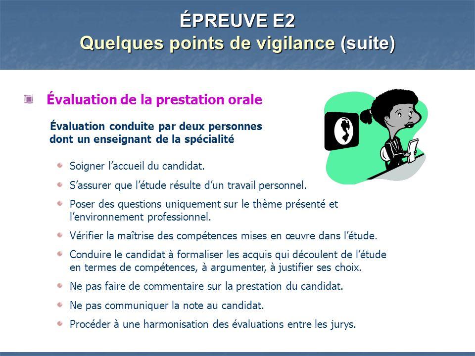ÉPREUVE E2 Quelques points de vigilance (suite) Évaluation de la prestation orale Évaluation conduite par deux personnes dont un enseignant de la spécialité Soigner laccueil du candidat.