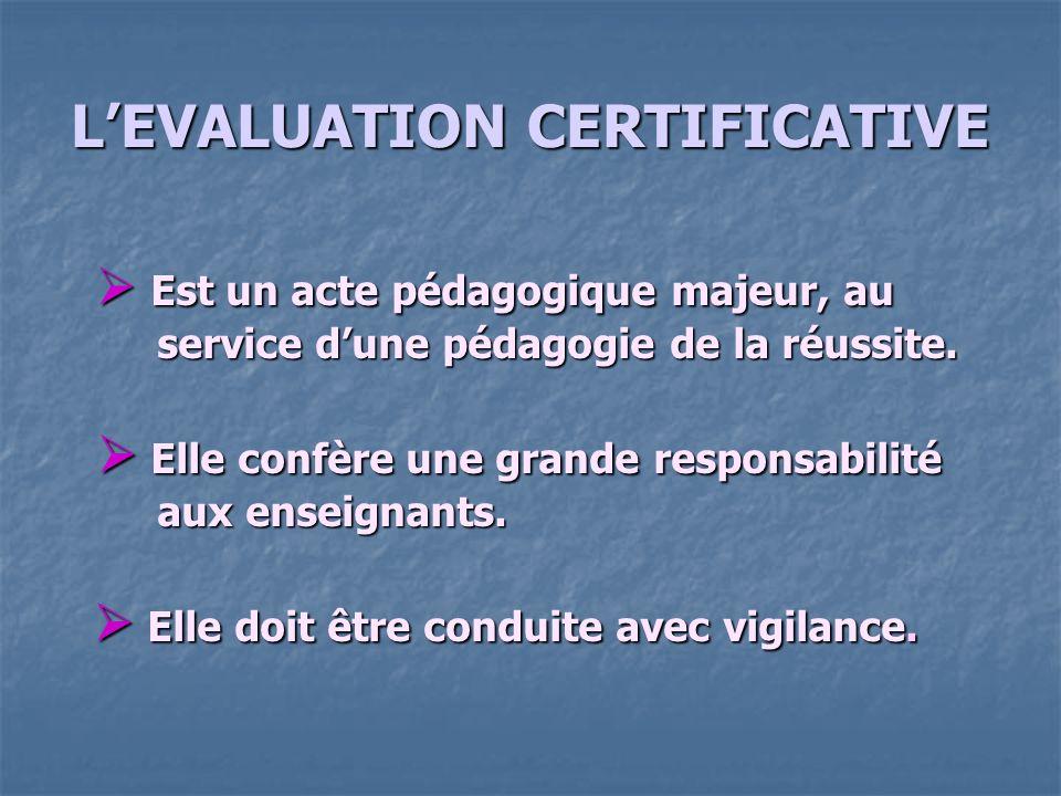 LEVALUATION CERTIFICATIVE Est un acte pédagogique majeur, au service dune pédagogie de la réussite. Est un acte pédagogique majeur, au service dune pé