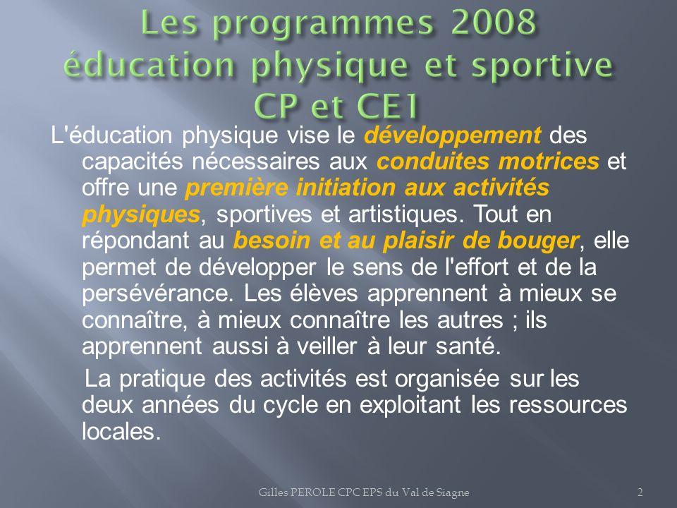 L'éducation physique vise le développement des capacités nécessaires aux conduites motrices et offre une première initiation aux activités physiques,