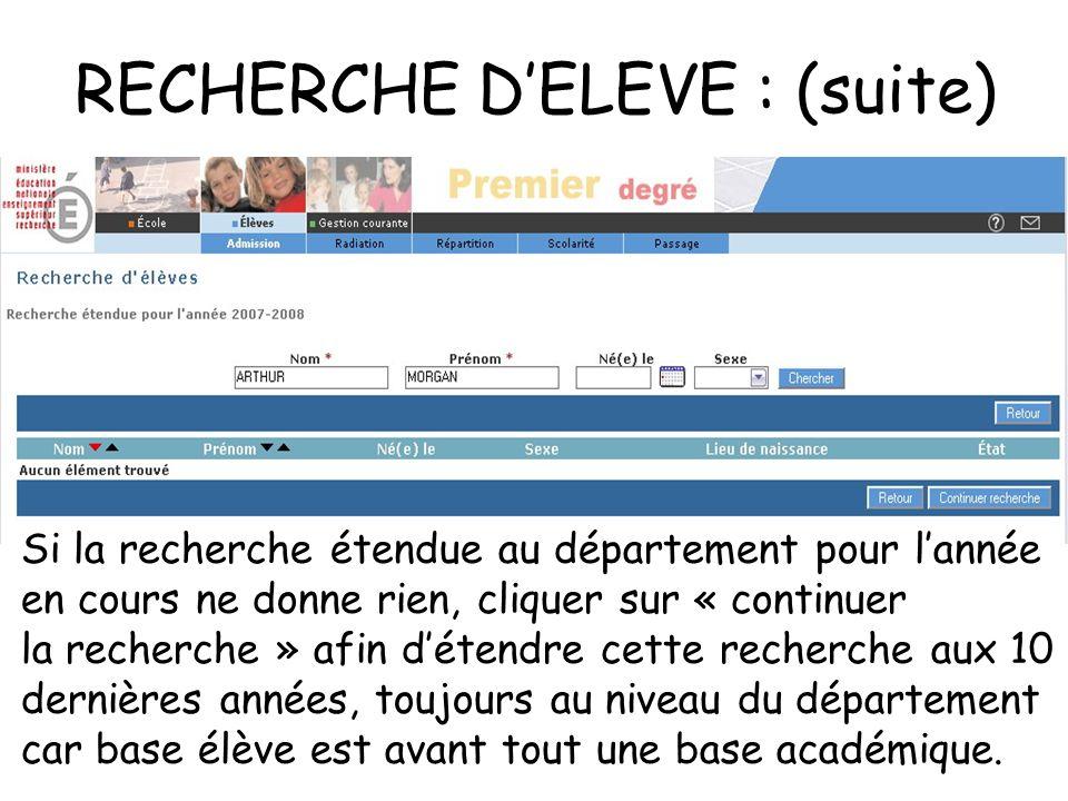 RECHERCHE DELEVE : (suite) Si la recherche étendue au département pour lannée en cours ne donne rien, cliquer sur « continuer la recherche » afin déte
