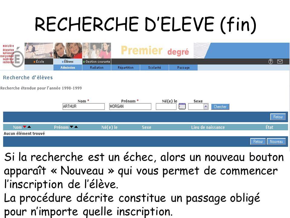 RECHERCHE DELEVE (fin) Si la recherche est un échec, alors un nouveau bouton apparaît « Nouveau » qui vous permet de commencer linscription de lélève.