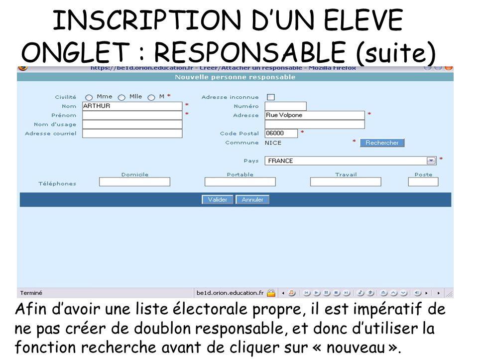 INSCRIPTION DUN ELEVE ONGLET : RESPONSABLE (suite) Afin davoir une liste électorale propre, il est impératif de ne pas créer de doublon responsable, et donc dutiliser la fonction recherche avant de cliquer sur « nouveau ».