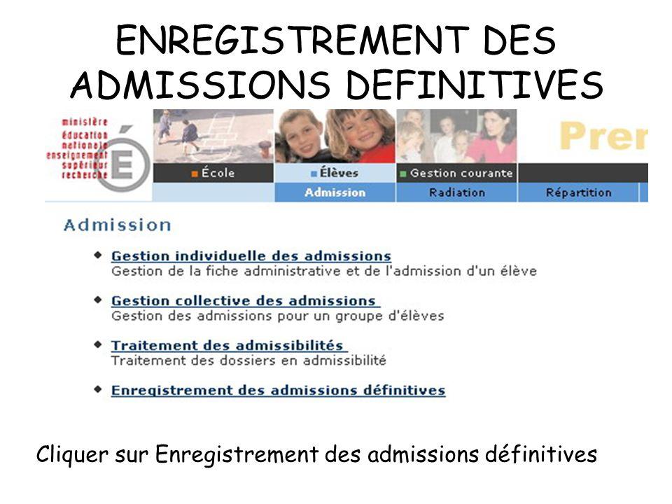 ENREGISTREMENT DES ADMISSIONS DEFINITIVES Cliquer sur Enregistrement des admissions définitives