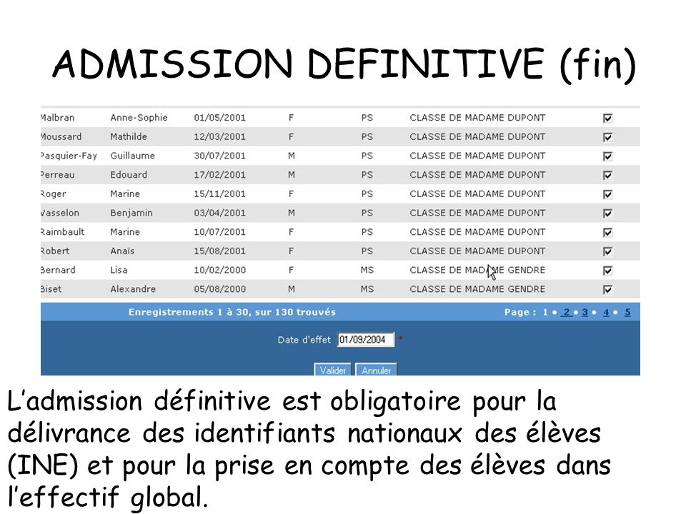 ADMISSION DEFINITIVE (fin) Ladmission définitive est obligatoire pour la délivrance des identifiants nationaux des élèves (INE) et pour la prise en compte des élèves dans leffectif global.