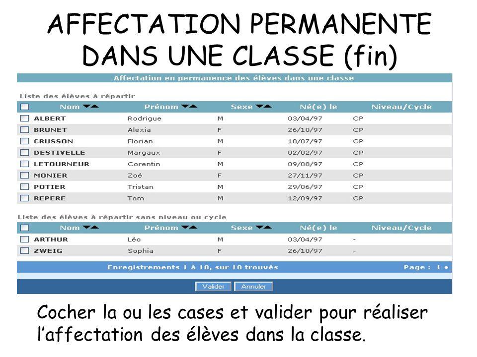 AFFECTATION PERMANENTE DANS UNE CLASSE (fin) Cocher la ou les cases et valider pour réaliser laffectation des élèves dans la classe.