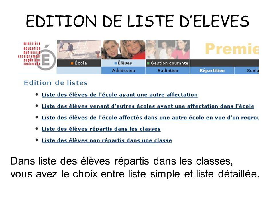 EDITION DE LISTE DELEVES Dans liste des élèves répartis dans les classes, vous avez le choix entre liste simple et liste détaillée.