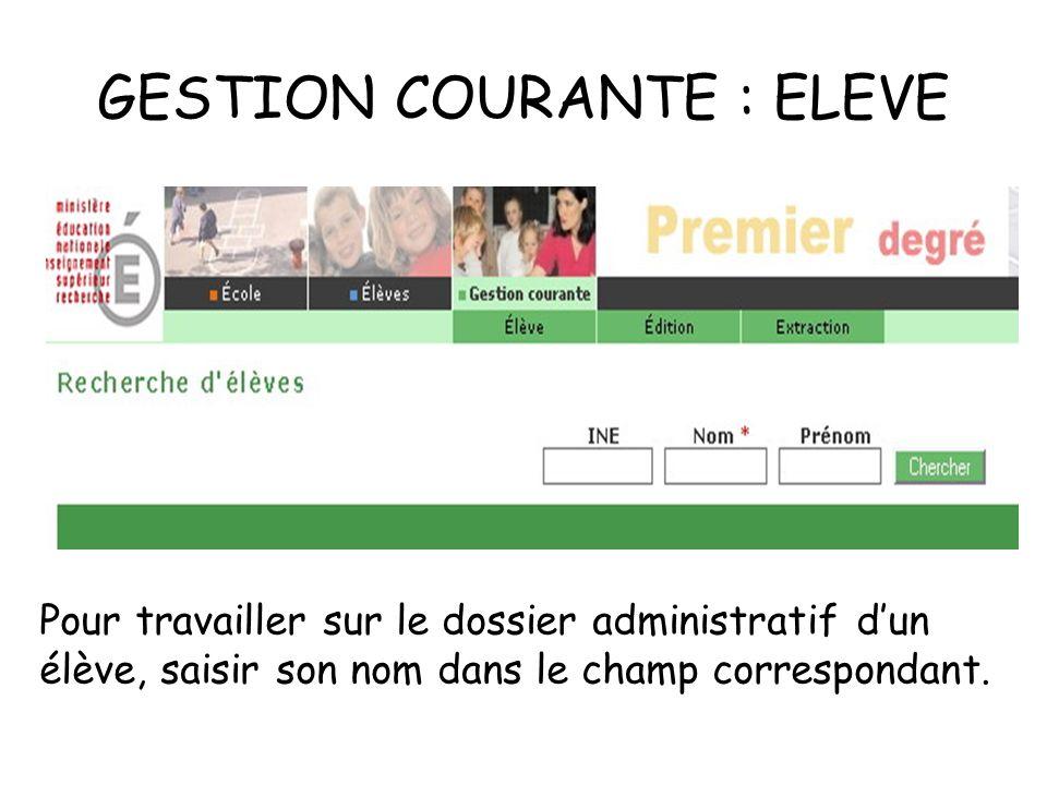GESTION COURANTE : ELEVE Pour travailler sur le dossier administratif dun élève, saisir son nom dans le champ correspondant.