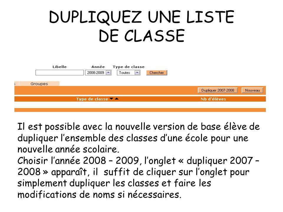 DUPLIQUEZ UNE LISTE DE CLASSE Il est possible avec la nouvelle version de base élève de dupliquer lensemble des classes dune école pour une nouvelle année scolaire.