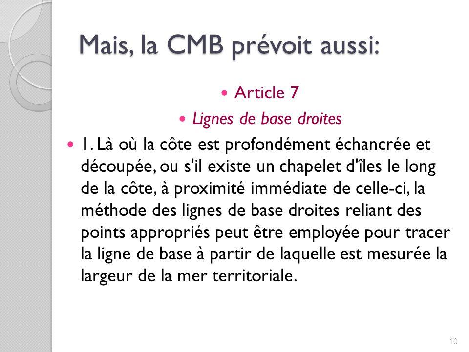 Mais, la CMB prévoit aussi: Article 7 Lignes de base droites 1.