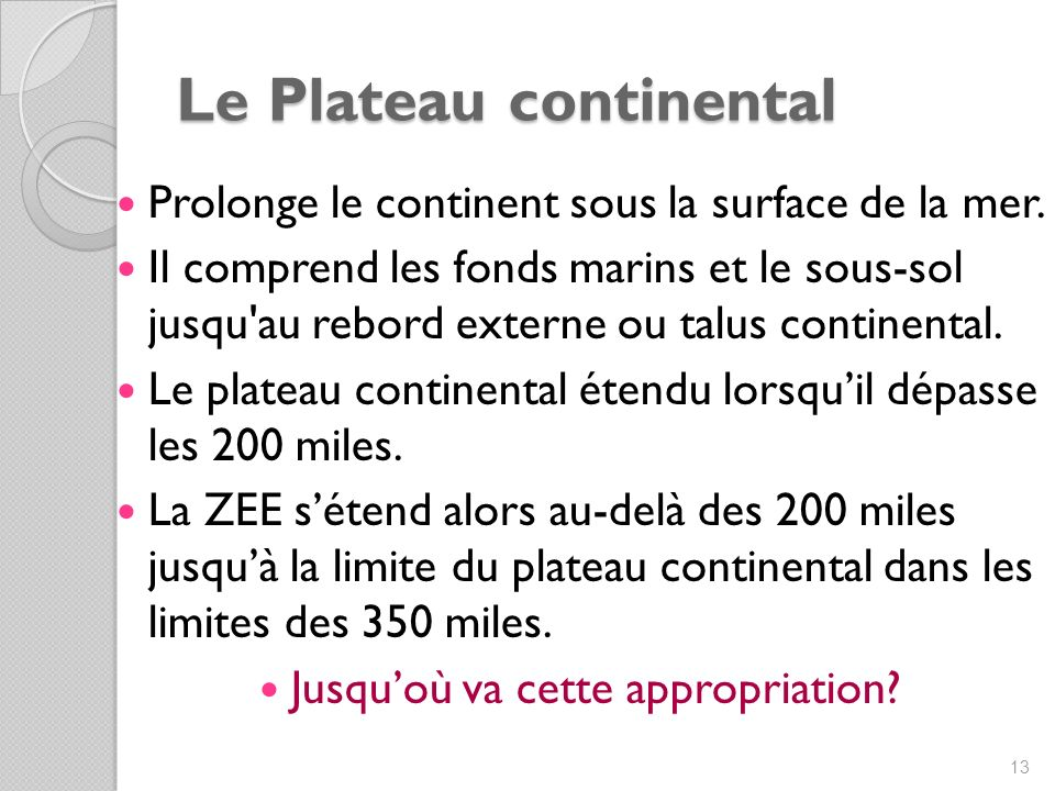 Le Plateau continental Prolonge le continent sous la surface de la mer.