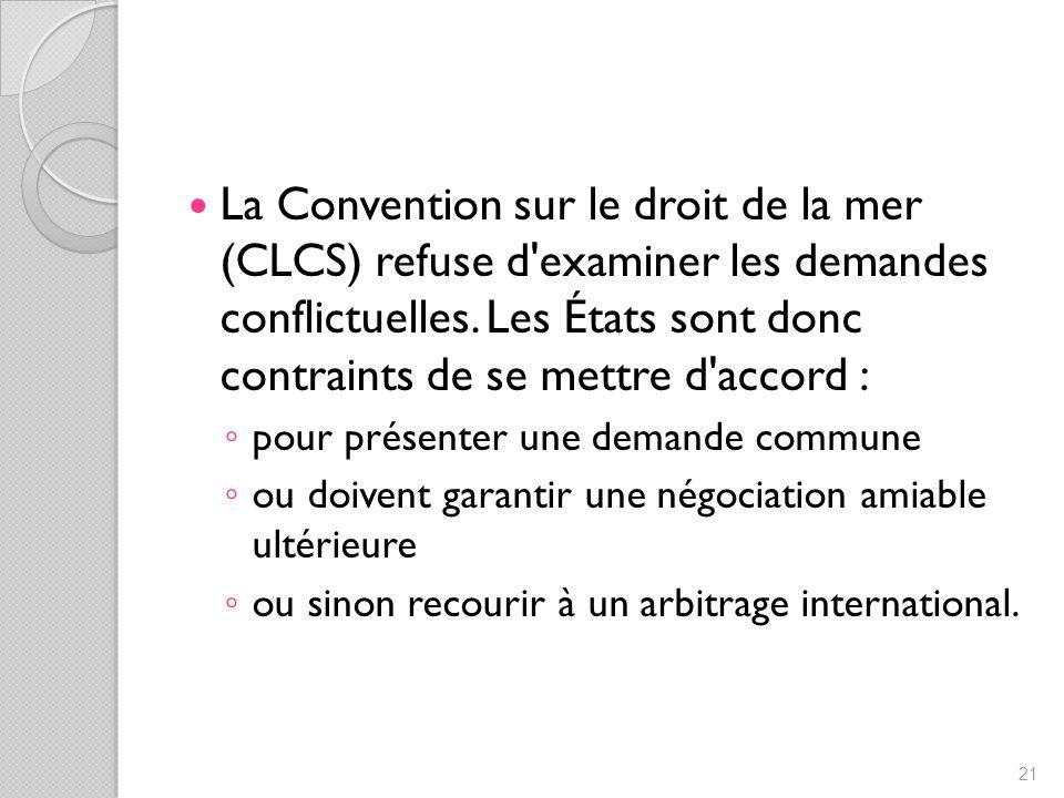 La Convention sur le droit de la mer (CLCS) refuse d examiner les demandes conflictuelles.